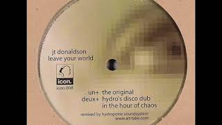 JT Donaldson - Leave Your World (Hydro's Disco Dub In The Hour Of Chaos)