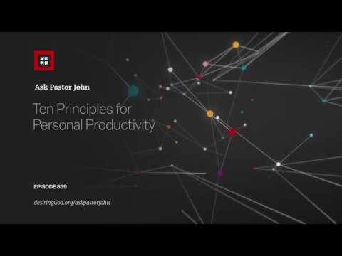 Ten Principles for Personal Productivity // Ask Pastor John