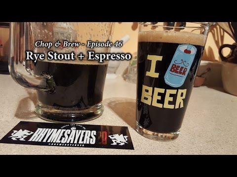 Chop & Brew – Episode 46: Rye Stout + Espresso