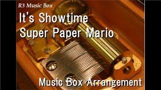 It's Showtime/Super Paper Mario [Music Box]