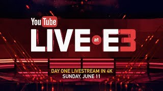 YouTube Live at E3: Begins Sunday, June 11 in 4K Ultra HD