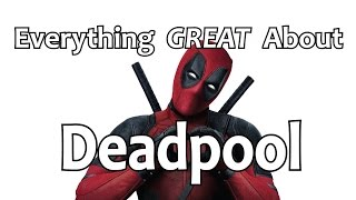 Everything GREAT About Deadpool!