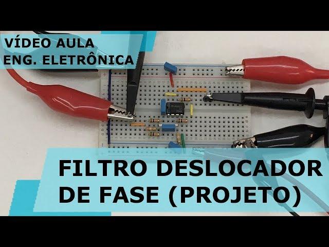 PROJETO DE FILTRO DESLOCADOR DE FASE | Vídeo Aula #242