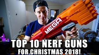 TOP 10 NERF GUNS FOR CHRISTMAS 2018!
