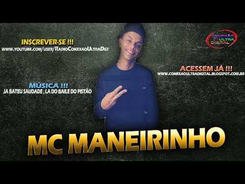 Baixar MC MANEIRINHO - JA BATEU SAUDADE,LA DO BAILE DO PISTÃO [ MT FOOODA ]