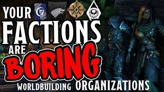 Better Factions & Organizations (Worldbuilding)