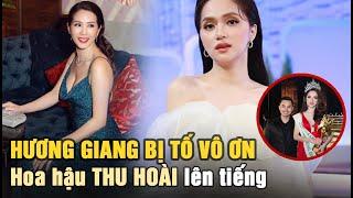 Hương Giang bị tố vô ơn   Hoa hậu Thu Hoài lên tiếng sau drama đấu tố