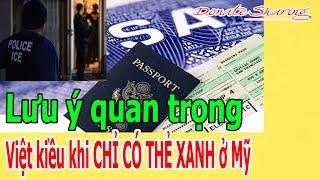 L.ư.u ý quan tr.ọ.ng Việt kiều kh.i CH.Ỉ CÓ THẺ XANH ở Mỹ