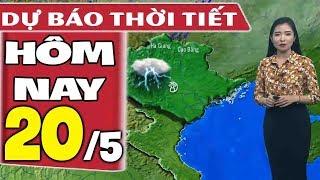 Dự báo thời tiết hôm nay mới nhất ngày 20/5 | Dự báo thời tiết 3 ngày tới