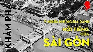 Ý nghĩa tên những địa danh nổi tiếng Sài gòn