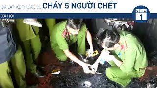Đà Lạt: Kẻ thủ ác vụ cháy 5 người chết | VTC1