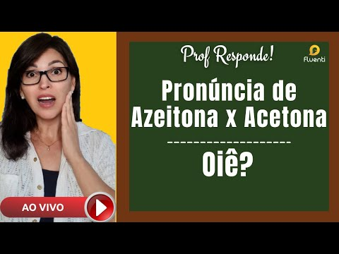 Pronúncia de Azeitona x Acetona. Oiê? Prof. Responde