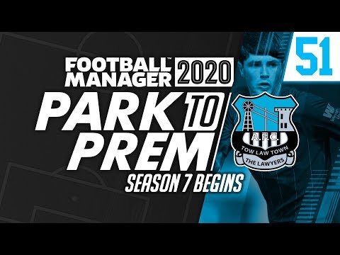 Park To Prem FM20 | Tow Law Town #51 - SEASON 7! | Football Manager 2020