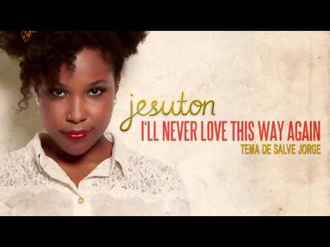 Baixar Jesuton - I'll Never Love This Way Again (Trilha sonora de Salve Jorge - Tema de Morena e Théo)