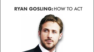 Ryan Gosling: How to Act | Video Essay