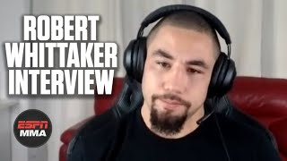Robert Whittaker explains why he was 'burnt out' | ESPN MMA