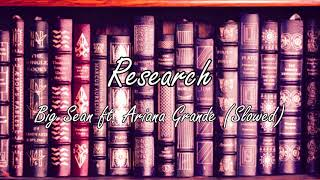 Research - Big Sean ft. Ariana Grande SLOWED (explicit) - request! ~