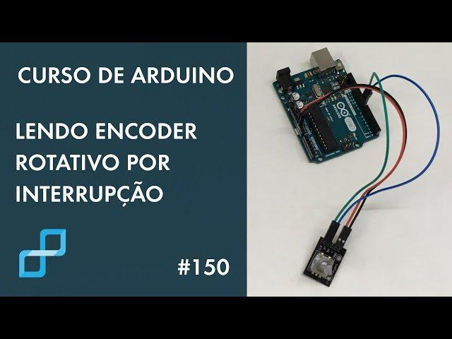 ENCODER ROTATIVO POR INTERRUPÇÃO | Curso de Arduino #150