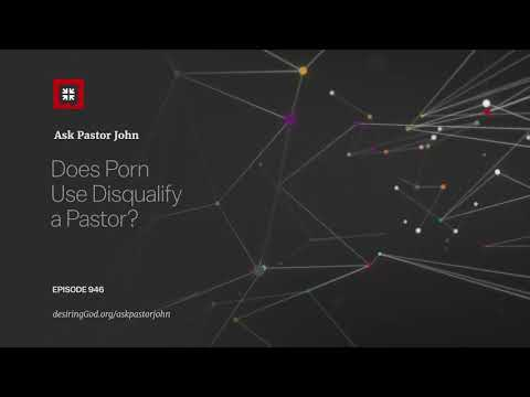 Does Porn Use Disqualify a Pastor? // Ask Pastor John
