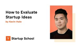 Kevin Hale - How to Evaluate Startup Ideas Pt . 1