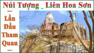Núi Tượng ( Liên Hoa Sơn ) _ Lần Đầu Tham Quan !...