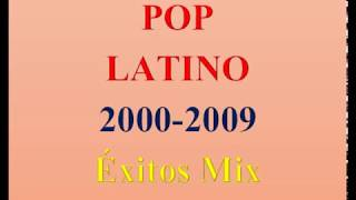 POP LATINO 2000-2009 Éxitos - Canciones Mix