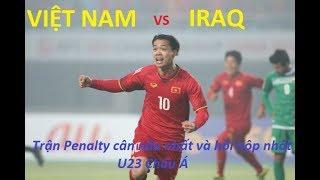 [Penalty] Việt Nam vs IRAQ trận tứ kết. Trận Luân Lưu cân não và hồi hợp nhất từ trước đến giờ