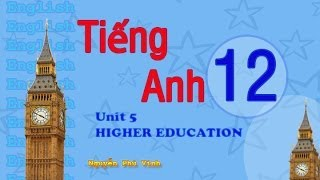 TIẾNG ANH LỚP 12 - UNIT 5 : HIGHER EDUCATION   ENGLISH 12