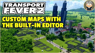 Making Custom Maps in Transport Fever 2 - Map Editor Tutorial