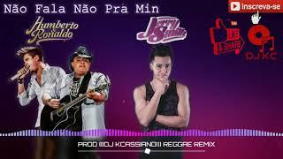 Humberto & Ronaldo - Não Fala Não Pra Mim ft.Jerry Smith(REGGAE REMIX) [DJ KCASSIANO]