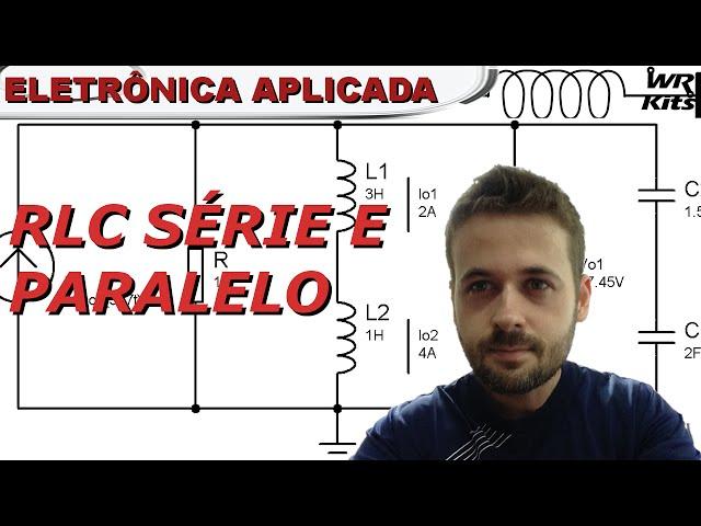 CIRCUITO RLC SÉRIE E PARALELO | Eletrônica Aplicada #04