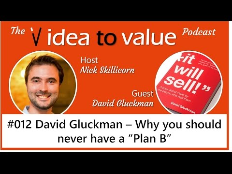 Idea to Value Podcast #012 David Gluckman - Why you should never have a Plan B