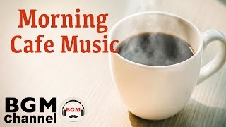 Morning Cafe Music - Relaxing Jazz & Bossa Nova Music For Wake Up
