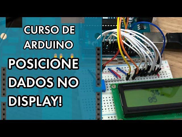 LCD SEM BIBLIOTECA: POSICIONANDO DADOS | Curso de Arduino #272