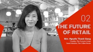 The Future of Retail #2 - Ms. Nguyễn Thanh Giang (Board Member, The Coffee House)