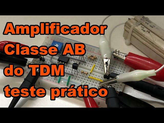 AMPLIFICADOR CLASSE AB NA PRÁTICA | Conheça Eletrônica! #194
