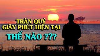 TRÂN QUÝ GIÂY PHÚT HIỆN TẠI NHƯ THẾ NÀO ? - Thiền Đạo