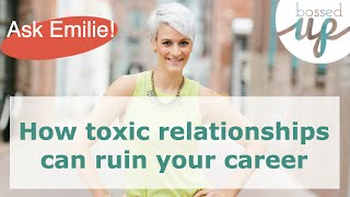 How a bad relationship can ruin your career
