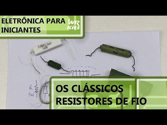 QUANDO UTILIZAR RESISTORES DE FIO? | Eletrônica para Iniciantes #116