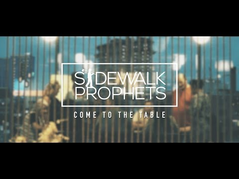 Sidewalk Prophets - Come To The Table (Official Lyric Video)