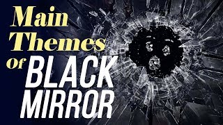 The Main Themes of Black Mirror