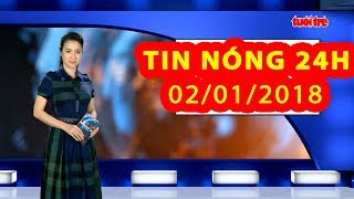 Trực tiếp ⚡ Tin 24h Mới Nhất hôm nay 02/01/2018 | Tin nóng nhất 24H