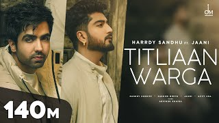 Titliaan Warga – Harrdy Sandhu Ft Jaani – Sargun Mehta Video HD