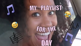 MY PLAYLIST FOR THE DAY
