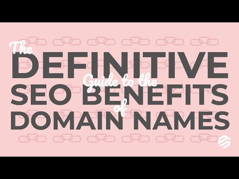 The Definitive Guide to the SEO Benefits of Domain Names