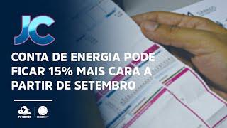 Conta de energia pode ficar 15% mais cara a partir de setembro