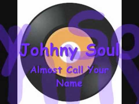Johnny Soul   Almost called your name