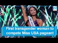 First transgender woman is set to compete in Miss USA pageant