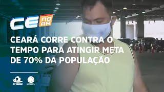 Ceará corre contra o tempo para atingir meta de 70% da população vacinada