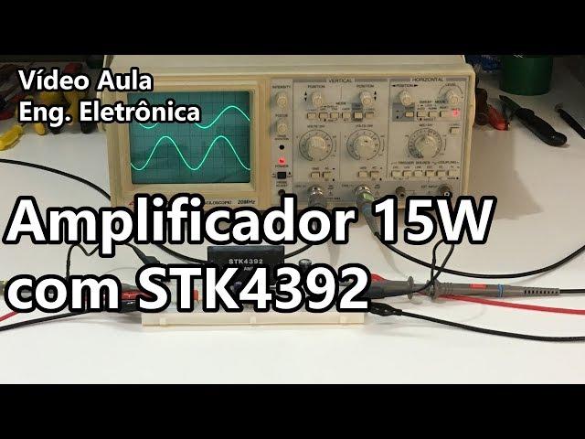 AMPLIFICADOR 15W COM STK4392 | Vídeo Aula #272